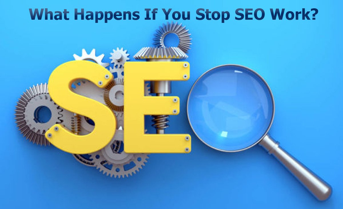 What Happens If You Stop SEO Work